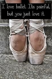I love ballet. It's painful, but you just love it.