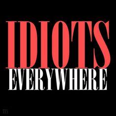 idiots#stupid#