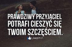 Prawdziwy przyjaciel potrafi cieszyć się Twoim... www.Likepin.pl
