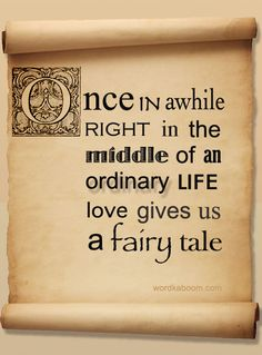 In the middle of an ordinary life, love gives us a fairy tale. - Love Quotes Plus Great Quotes, Quotes To Live By, Inspirational Quotes, Motivational, Uplifting Quotes, Random Quotes, Super Quotes, Awesome Quotes, The Words