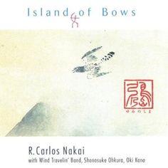 R. Carlos Nakai - Island of Bows