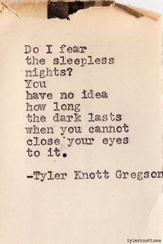 """... You have no idea how long that dark lasts when you cannot close your eyes to it."""