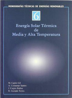 Energía solar térmica de media y alta temperatura / M. Castro Gil ... [et al]