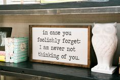 In Case You Foolishly Forget I'm never not thinking of you, In Case you Foolishly Forget Sign, Framed wood sign, gallery wall decor Stencils For Wood Signs, Stencil Vinyl, Diy Wood Signs, Vinyl Decals, Fun Signs, Wall Signs, Paint Stained Wood, Painted Wood, Jacobean Stain