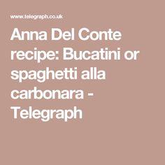 Anna Del Conte recipe: Bucatini or spaghetti alla carbonara - Telegraph