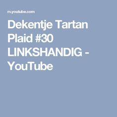 Dekentje Tartan Plaid #30 LINKSHANDIG - YouTube