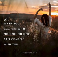 Don't spend your life constantly COMPARING and COMPETING with others. It's not about imitating or being better-than everybody else. It's about doing what God has placed YOU on the earth to do with all you have. Don't look to the right or the left. Run YOUR race in YOUR lane with all YOUR heart.