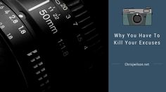 Why You Have To Kill Your Excuses http://chrisjwilson.net/why-you-have-to-kill-your-excuses/