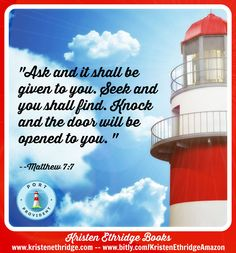 """Verse of the Day: """"Ask and it will be given to you; seek and you will find; knock and the door will be opened to you."""" --Matthew 7:7 God already knows where you are and what you need. Today, you need to ask for His guidance, seek His will, and knock on the door. Take action and He will be there."""