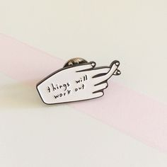 Things Will Work Out Pin.  What we always want to hear, in a wearable pin.  1'' enamel Pin  PEOPLE I'VE LOVED