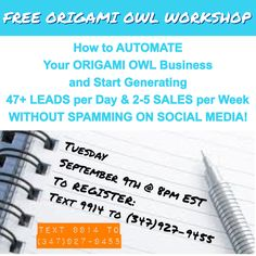 Free Origami Owl Workshop - How to Automate Your Origami Owl Business and Start Generating 47+ Leads per Day & 2-5 Sales per Week without spamming on social media!  Tuesday, 9-9-14 at 8 PM EST Register by text 9914 to 347-927-9455