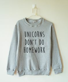 Unicorns don't do homework tshirt funny quote sweater by MoodCatz
