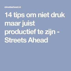 14 tips om niet druk maar juist productief te zijn - Streets Ahead