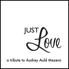 Just Love: A Tribute to Audrey Auld Mezera