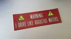 Warning I  drive like Augustus waters :) hahaha