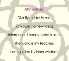 Affirmations: Divinity resides in me. I am open to new ideas. Information I need comes to me. The world is my teacher. I am guided by inner wisdom.