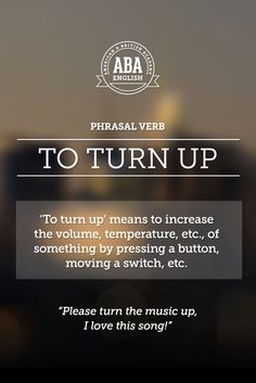 """New English #Phrasal #Verb: """"To turn up"""" means to increase the volume, temperature, etc., of something by pressing a button, moving a switch, etc. #esl"""