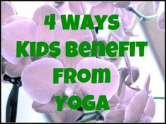4 Ways Kids Benefit From Yoga from Creekside Learning