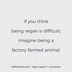 Vegan Quote (61)  Conscious, cruelty free clothing that helps animals in need: http://www.selflessrebel.com