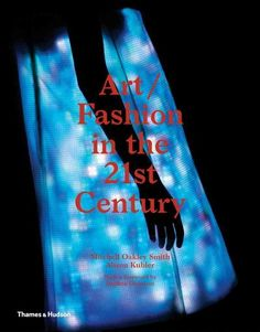 Art/fashion in the 21st century / Mitchell Oakley Smith; Alison Kubler ; with a fordword by Daphne Guinness.