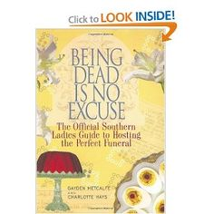 Being Dead is No Excuse:  The Official Southern Ladies Guide to Hosting the Perfect Funeral by Gayden Metcalf and Charlotte Hays.  (Sounds hilarious... can't wait ti read.)