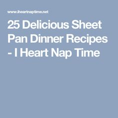 25 Delicious Sheet Pan Dinner Recipes - I Heart Nap Time