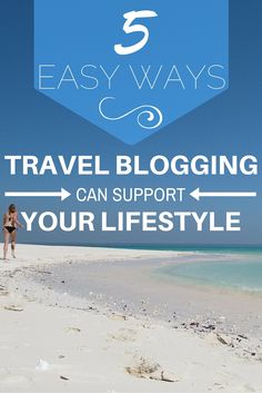 5 Easy Ways That Travel Blogging Can Support Your Lifestyle (http://www.goatsontheroad.com/5-easy-ways-travel-blogging-can-support-lifestyle/)