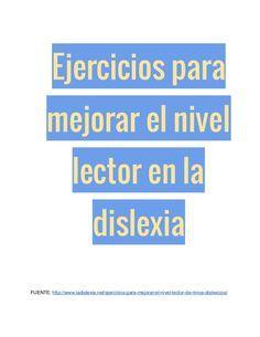 Ejercicios para mejorar el nivel lector en la dislexia FUENTE: http://www.ladislexia.net/ejerciciosparamejorarelnivel...