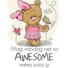 Lekker Dag, Afrikaanse Quotes, Goeie More, Winnie The Pooh, Smurfs, Good Morning, Disney Characters, Fictional Characters, Teddy Bear