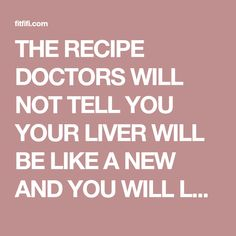 THE RECIPE DOCTORS WILL NOT TELL YOU YOUR LIVER WILL BE LIKE A NEW AND YOU WILL LOOK 10 YEARS YOUNGER! | FitFifi