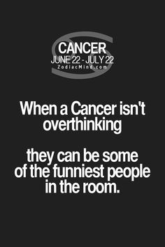When a Cancer Zodiac Sign ♋ isn't over thinking, they can be some of the funniest people in the room.