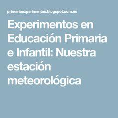 Experimentos en Educación Primaria e Infantil: Nuestra estación meteorológica