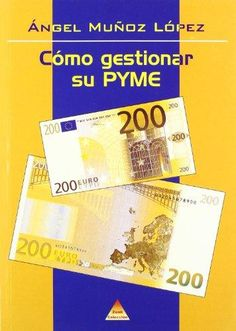 Cómo gestionar su PYME / Angel Muñoz López PublicacMadrid : JC, D.L.2001