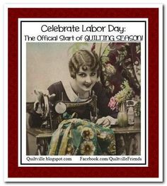 Celebrate Labor Day!  The Official Start of QUILTING SEASON!! <3