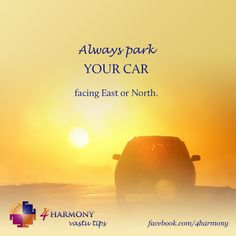 Always park your car facing East or North, as it will bring you more success in your job and carrier.