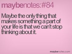 maybe the only thing that make something a part of your life is that we can't stop thinking about it Favorite Quotes, My Favorite Things, Cant Stop Thinking, Your Life, Notes, Sayings, Holiday, How To Make, Vacation