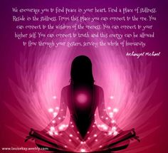 We encourage you to find peace in your heart. Find a place of stillness. Reside in the stillness. From this place you can connect to the one. You can connect to the wisdom of the oneness. You can connect to your higher self. You can connect to truth and this energy can be allowed to flow through your system, serving the whole of humanity.