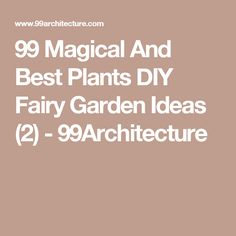 99 Magical And Best Plants DIY Fairy Garden Ideas (2) - 99Architecture
