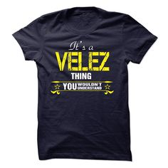 [Popular tshirt name meaning] Its A VELEZ Thing..  Shirts Today  If youre A VELEZ then this shirt is for you!If Youre A VELEZ You Understand  Everyone else has no idea  These make great gifts for other family members  Tshirt Guys Lady Hodie  SHARE and Get Discount Today Order now before we SELL OUT  Camping a solee thing you wouldnt understand name hoodie shirt hoodies shirts a soles thing you wouldnt understand tshirt hoodie hoodies year name a velez