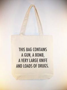 how much trouble do you get into if you stencil that on your duffel bag? & i would do it in an elegant script, of course, perhaps sequined & embroidered for the special words. tsa=/=sicksenseofhumor
