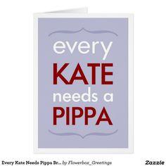 Every Kate Needs Pippa Bridesmaid Card