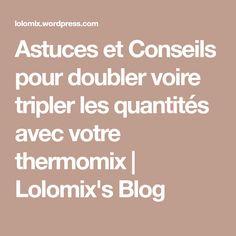 Astuces et Conseils pour doubler voire tripler les quantités avec votre thermomix | Lolomix's Blog