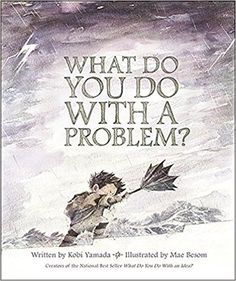 What Do You Do With a Problem?: Kobi Yamada, Mae Besom: 9781943200009: Amazon.com: Books
