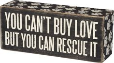 You Can't Buy Love But You Can Rescue It - Box Sign 5-in