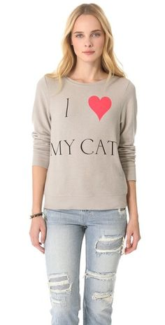 {I ♥ My Cat sweater} Wildfox    I will wear this with pride and get a matching one for my boyfriend.