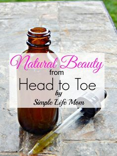 Natural Beauty from Head to Toe Ebook from Simple Life Mom - all natural recipes for bath and body