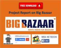 Project Report of Big Bazaar - Marketing Strategy and Customer Preferences ~ MBAnetbook.co.in: MBA e-Notes & Projects