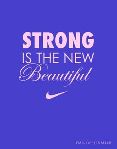 Strong is the new beautiful. Yes, indeed!