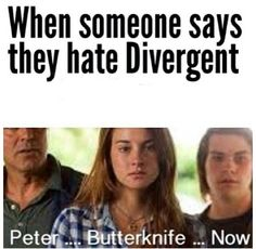 Peter.... Butterknife... Now