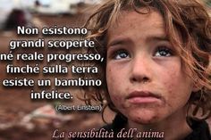 """'There is no great discoveries and advances, as long as there is an #unhappy #child  on #earth ."""" #AlbertEinstein"""
